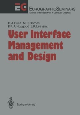 User Interface Management and Design: Proceedings of the Workshop on User Interface Management Systems and Environments Lisbon, Portugal, June 4-6, 1990