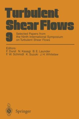 Turbulent Shear Flows 9: Selected Papers from the Ninth International Symposium on Turbulent Shear Flows, Kyoto, Japan, August 16-18, 1993