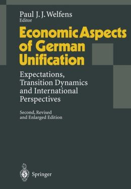 Economic Aspects of German Unification: Expectations, Transition Dynamics and International Perspectives