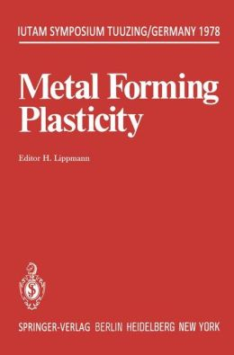 Metal Forming Plasticity: Symposium Tutzing/Germany August 28 - September 3, 1978