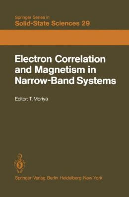 Electron Correlation and Magnetism in Narrow-Band Systems: Proceedings of the Third Taniguchi International Symposium, Mount Fuji, Japan, November 1-5, 1980