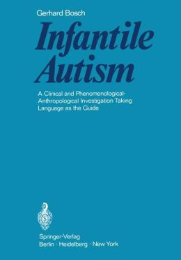 Infantile Autism: A Clinical and Phenomenological-Anthropological Investigation Taking Language as the Guide