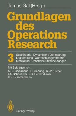 Grundlagen des Operations Research: 3 Spieltheorie, Dynamische Optimierung, Lagerhaltung, Warteschlangentheorie, Simulation, Unscharfe Entscheidungen