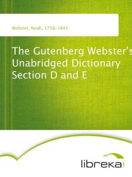 The Gutenberg Webster's Unabridged Dictionary Section D and E