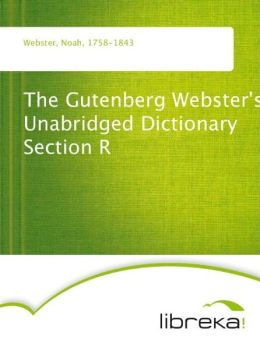 The Gutenberg Webster's Unabridged Dictionary Section R