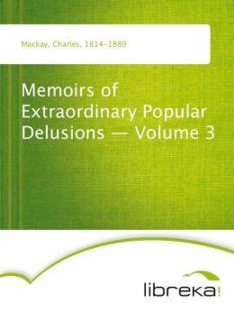 Memoirs of Extraordinary Popular Delusions - Volume 3