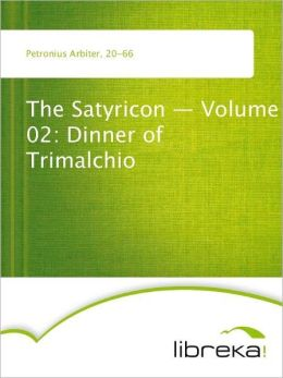 The Satyricon - Volume 02: Dinner of Trimalchio