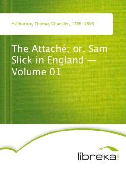 The Attaché or, Sam Slick in England - Volume 01
