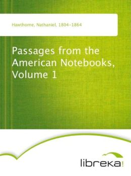 Passages from the American Notebooks, Volume 1