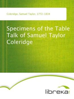 Specimens of the Table Talk of Samuel Taylor Coleridge