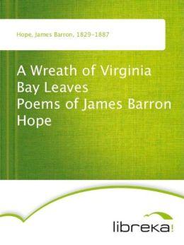 A Wreath of Virginia Bay Leaves Poems of James Barron Hope