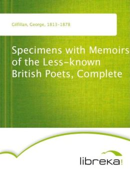 Specimens with Memoirs of the Less-known British Poets, Complete
