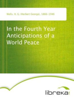 In the Fourth Year Anticipations of a World Peace