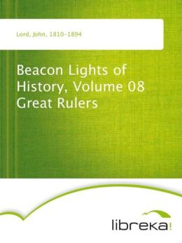 Beacon Lights of History, Volume 08 Great Rulers