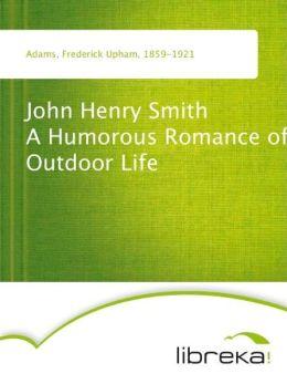John Henry Smith A Humorous Romance of Outdoor Life