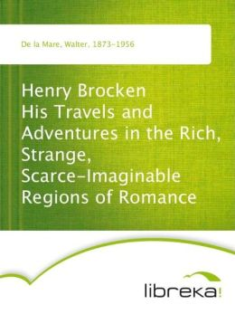 Henry Brocken His Travels and Adventures in the Rich, Strange, Scarce-Imaginable Regions of Romance