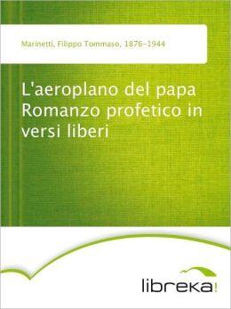 L'aeroplano del papa Romanzo profetico in versi liberi