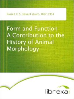Form and Function A Contribution to the History of Animal Morphology