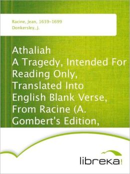 Athaliah A Tragedy, Intended For Reading Only, Translated Into English Blank Verse, From Racine (A. Gombert's Edition, 1825)