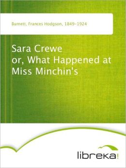 Sara Crewe or, What Happened at Miss Minchin's