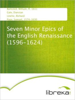Seven Minor Epics of the English Renaissance (1596-1624)