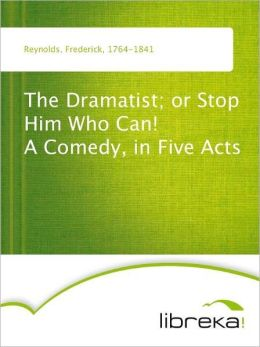 The Dramatist; or Stop Him Who Can! A Comedy, in Five Acts