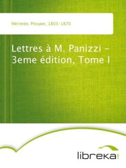 Lettres à M. Panizzi - 3eme édition, Tome I
