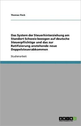 Das System Der Steuerhinterziehung Am Standort Schweiz Bezogen Auf Deutsche Steuerpflichtige Und Das Zur Ratifizierung Anstehende Neue Doppelsteuerabk