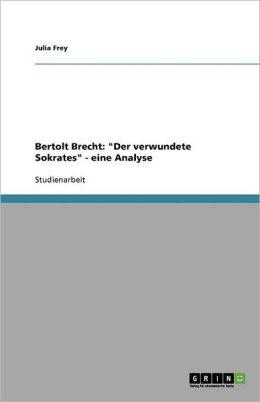 Bertolt Brecht: Der Verwundete Sokrates - Eine Analyse