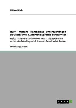 Hurri - Mittani - Hanigalbat - Untersuchungen Zu Geschichte, Kultur Und Sprache Der Hurriter