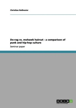 Do-Rag vs. Mohawk Haircut - A Comparison of Punk and Hip-Hop Culture