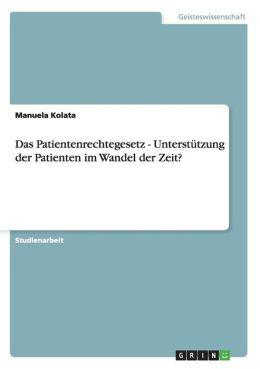 Das Patientenrechtegesetz - Unterstutzung Der Patienten Im Wandel Der Zeit?