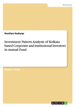 Investment Pattern Analysis of Kolkata Based Corporate and Institutional Investors in Mutual Fund