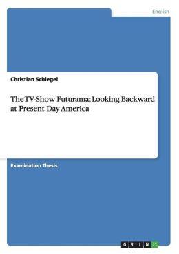 The TV-Show Futurama: Looking Backward at Present Day America