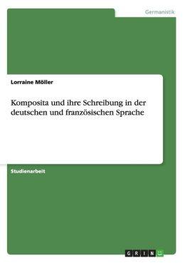 Komposita Und Ihre Schreibung in Der Deutschen Und Franzosischen Sprache