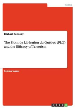 The Front de Lib ration du Qu bec (FLQ) and the Efficacy of Terrorism