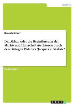 Der Abbau Oder Die Beeinflussung Der Macht- Und Herrschaftsstrukturen Durch Den Dialog in Diderots Jacques Le Fataliste