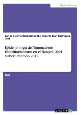 Epidemiologia del Traumatismo Encefalocraneano En El Hospital Abel Gilbert Pontoon 2012