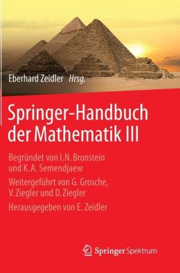 Springer-Handbuch der Mathematik III: Begründet von I.N. Bronstein und K.A. Semendjaew Weitergeführt von G. Grosche, V. Ziegler und D. Ziegler Herausgegeben von E. Zeidler