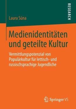 Medienidentitäten und geteilte Kultur: Vermittlungspotenzial von Populärkultur für lettisch- und russischsprachige Jugendliche