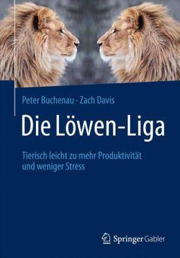 Die Löwen-Liga: Tierisch leicht zu mehr Produktivität und weniger Stress