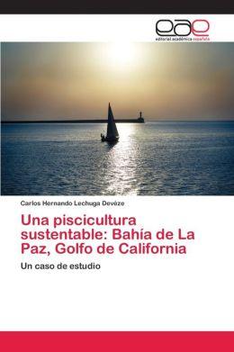 Una Piscicultura Sustentable: Bahia de La Paz, Golfo de California