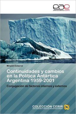 Continuidades y Cambios En La Politica Antartica Argentina 1959-2001