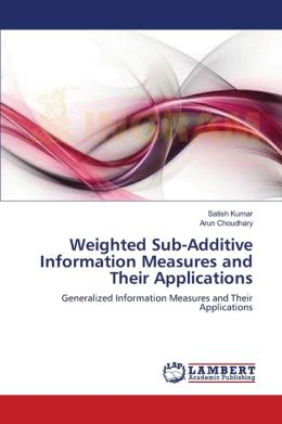Weighted Sub-Additive Information Measures and Their Applications