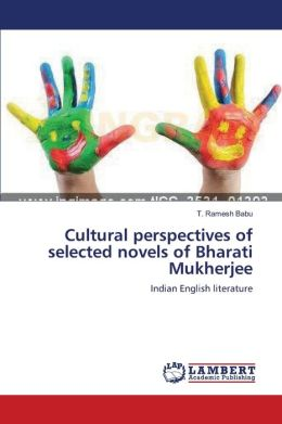 Cultural perspectives of selected novels of Bharati Mukherjee