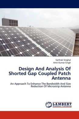 Design And Analysis Of Shorted Gap Coupled Patch Antenna