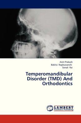 Temperomandibular Disorder (Tmd) and Orthodontics