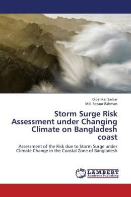 Storm Surge Risk Assessment Under Changing Climate on Bangladesh Coast