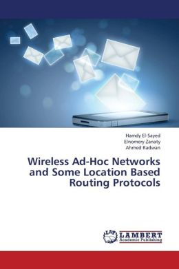 Wireless Ad-Hoc Networks and Some Location Based Routing Protocols Hamdy El-Sayed, Elnomery Zanaty and Ahmed Radwan
