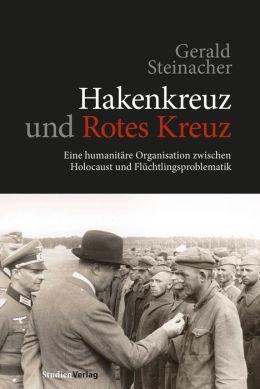 Hakenkreuz und Rotes Kreuz: Eine humanitäre Organisation zwischen Holocaust und Flüchtlingsproblematik